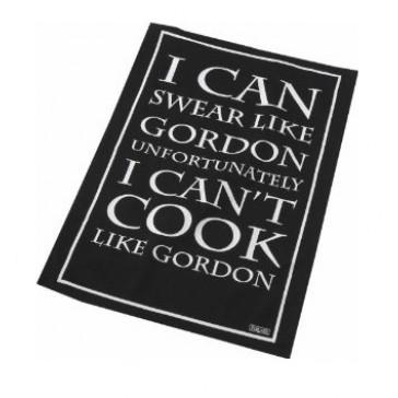 Tea towel reads 'I can swear like Gordon unfortunately I can't cook like Gordon'
