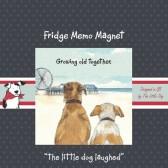 The Little Dog Growing Old Fridge Magnet