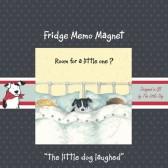 The Little Dog Little One Fridge Magnet