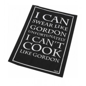 Tea towel reads 'I can swear like Gordon unfortunately I can't cook like Gordon'