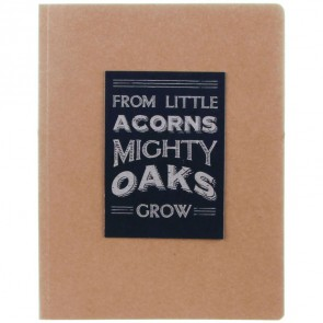 Little Acorns Become Mighty Oaks - Note Book